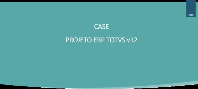 CASE - Projeto ERP TOTVS v12