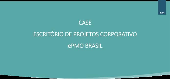CASE - Escritório de Projetos Corporativo (ePMO Brasil)