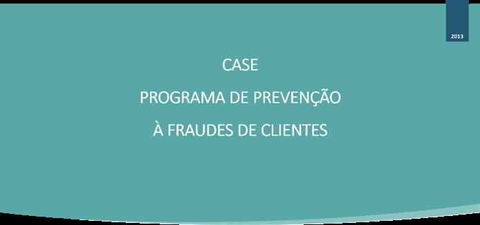 CASE - PROGRAMA DE PREVENÇÃO À FRAUDES DE CLIENTES