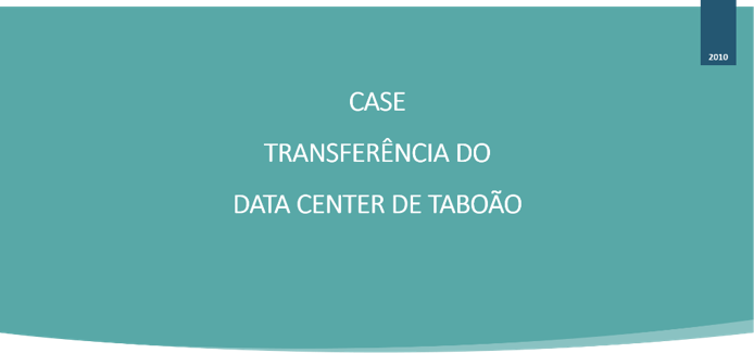 CASE - TRANSFERÊNCIA DO DATA CENTER TABOÃO