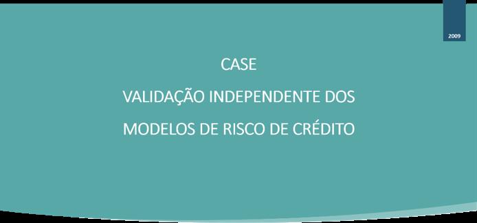 CASE - VALIDAÇÃO DOS MODELOS DE RISCO DE CRÉDITO