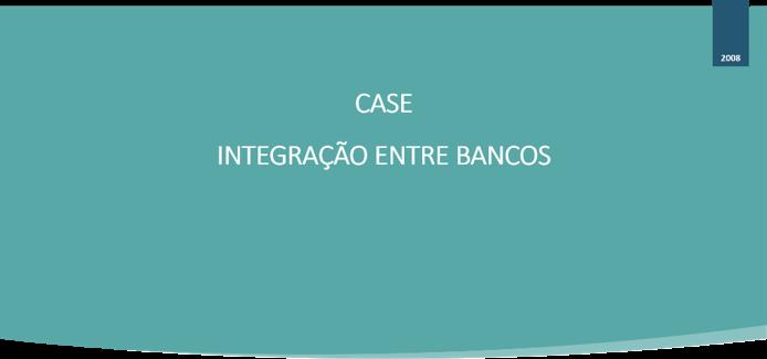 CASE - INTEGRAÇÃO ENTRE BANCOS