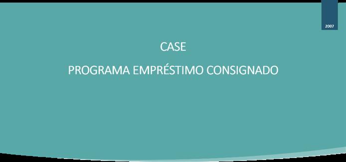 CASE - PROGRAMA EMPRÉSTIMO CONSIGNADO