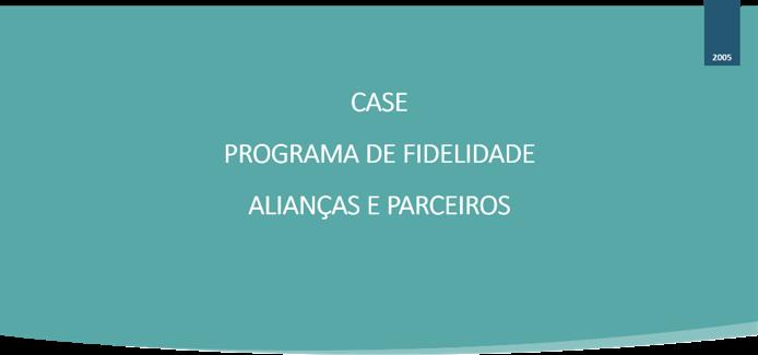 CASE - PROGRAMA DE FIDELIDADE - ALIANÇAS E PARCEIROS