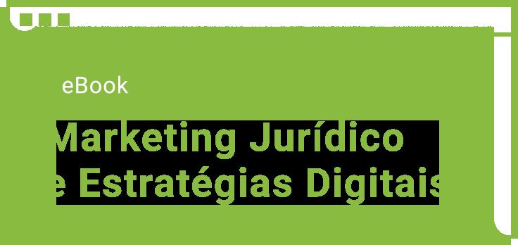 Ebook - Marketing Jurídico e Estratégias Digitais