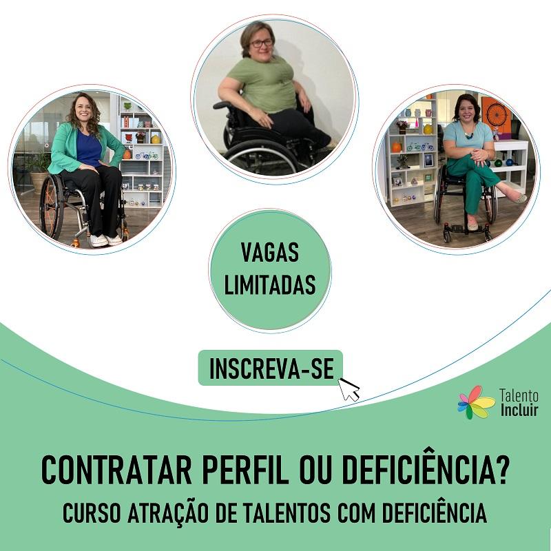 foto de carol e tabata e katya com o escrito: contratar perfil ou deficiência? curso atração de Talentos com deficiência, inscreva-se
