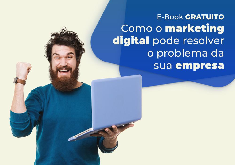 Como o marketing digital pode resolver o problema de sua empresa