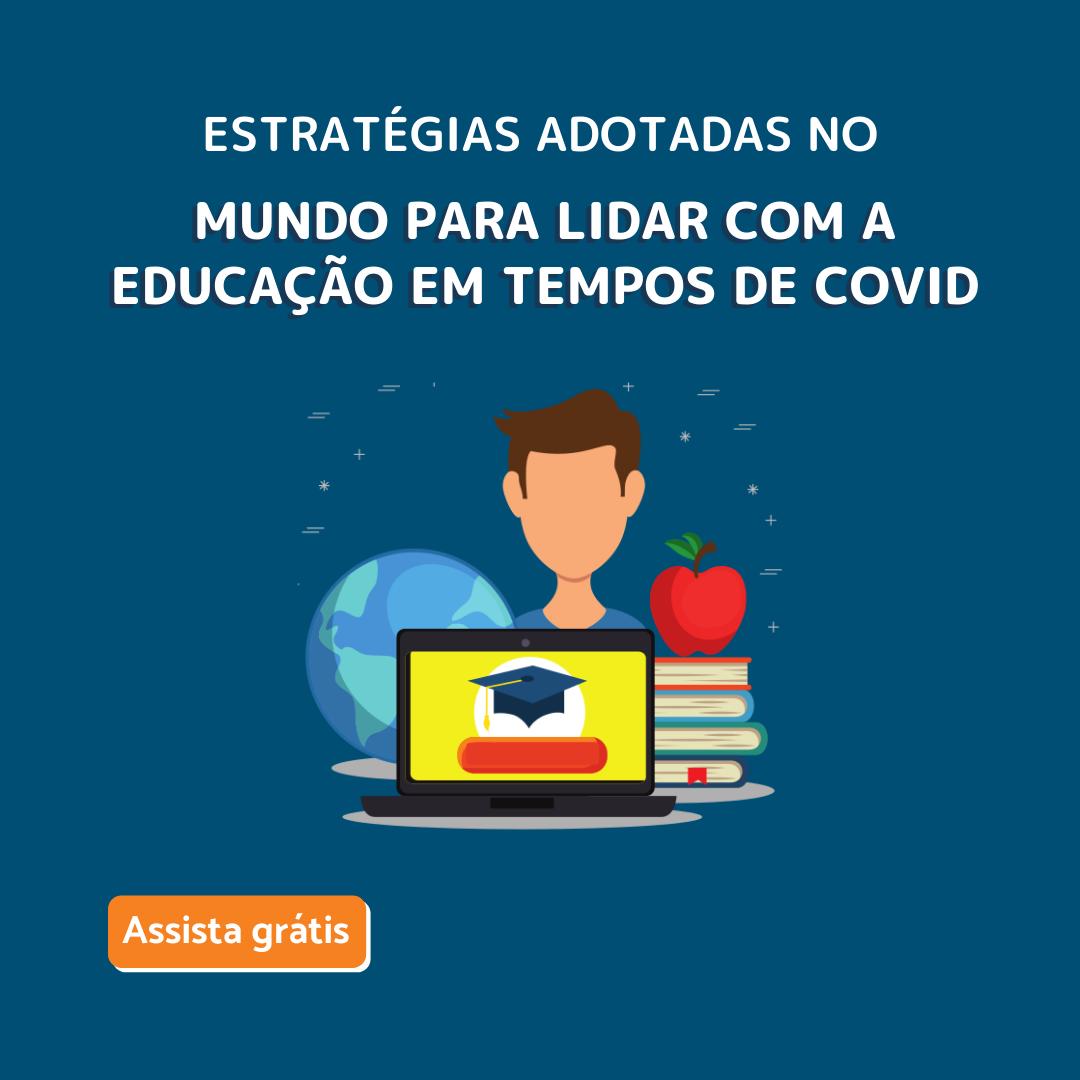 ESTRATÉGIAS ADOTADAS NO MUNDO PARA LIDAR COM A EDUCAÇÃO EM TEMPOS DE COVID