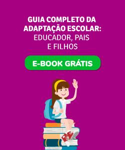 Guia completo da adaptação escolar: educador, pais e filhos