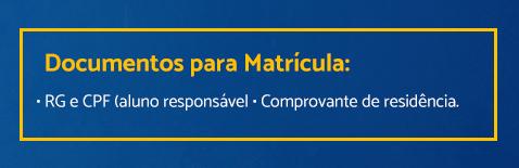 Documentos para Matrícula: RG e CPF (aluno e responsável) e Comprovante de residência.