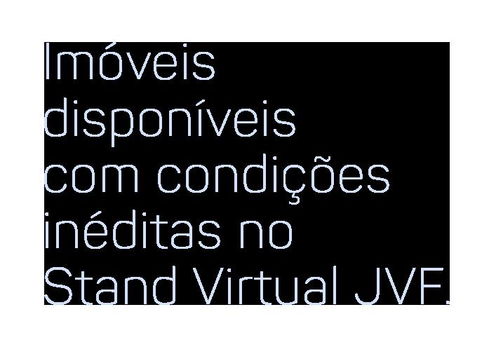 Imóveis disponíveis com condições inéditas no Stand Virtual JVF.