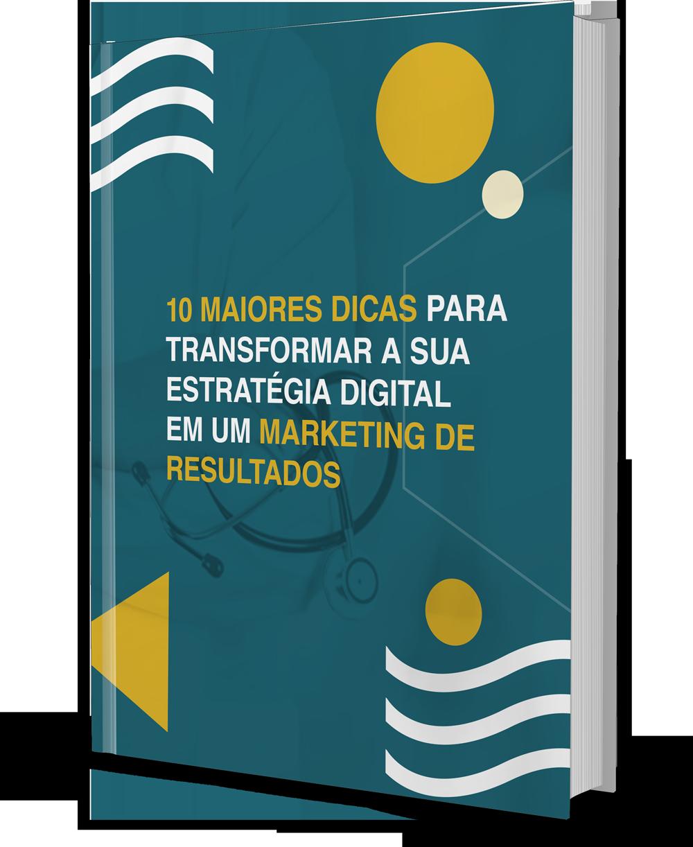 10 Maiores Dicas para Transformar sua Estratégia Digital em um Marketing de Resultados