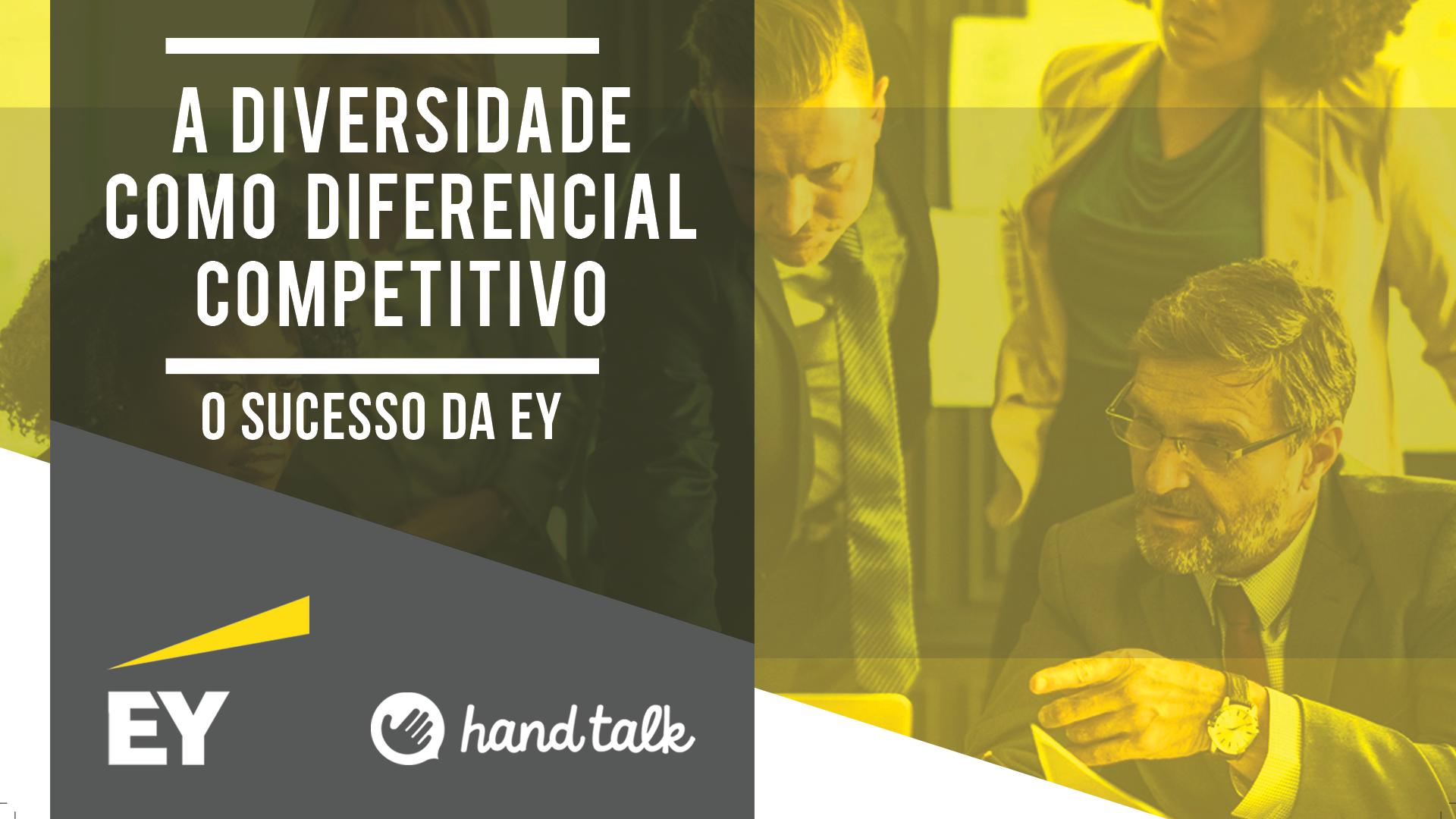 Fotografia de um grupo de pessoas no escritório com uma transparência amarela. À esquerda, está uma faixa cinza com os logos da Hand Talk e da EY e o texto: A Diversidade como Diferencial Competitivo - O Sucesso da EY.