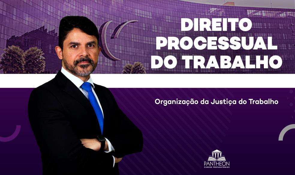 OAB - Resumo Esquematizado - Direito Processual do Trabalho (Organização da Justiça do Trabalho)