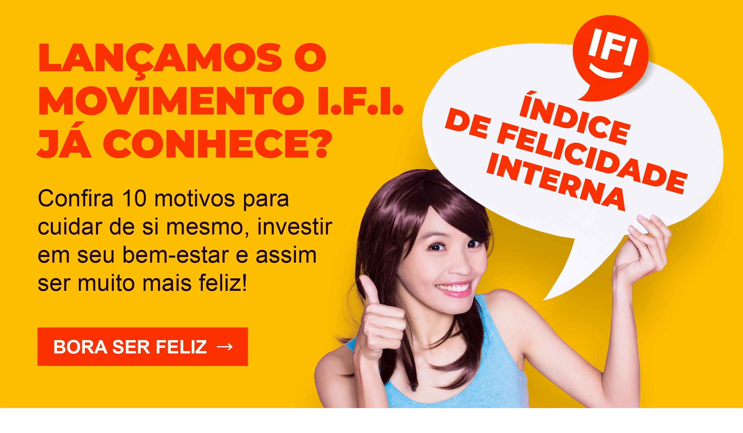 Campanha: I.F.I - Índice de Felicidade Interna