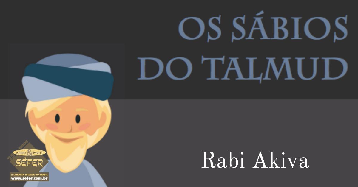 Os sábios do Talmud - Rabi Akiva