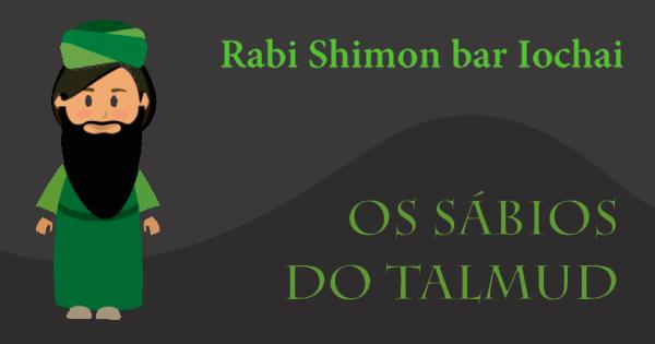Os sábios do Talmud - Rabi Shimon bar Iochai