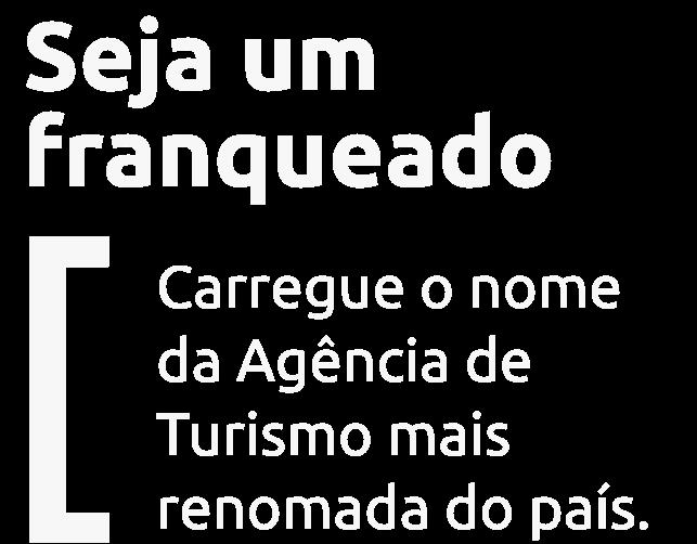 Seja um Franqueado: Carregue o nome da Agência de Turismo mais renomada do país.