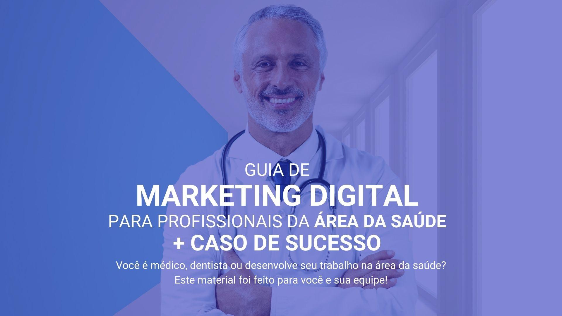 Guia gratuito de Marketing Digital para profissionais da área da saúde + Caso de sucesso