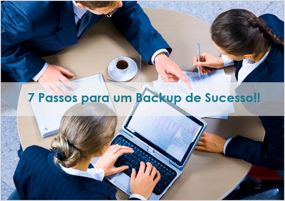 7 Passos para um Backup Sucesso