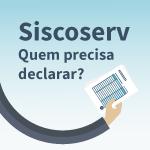 Siscoserv: quem precisa declarar?
