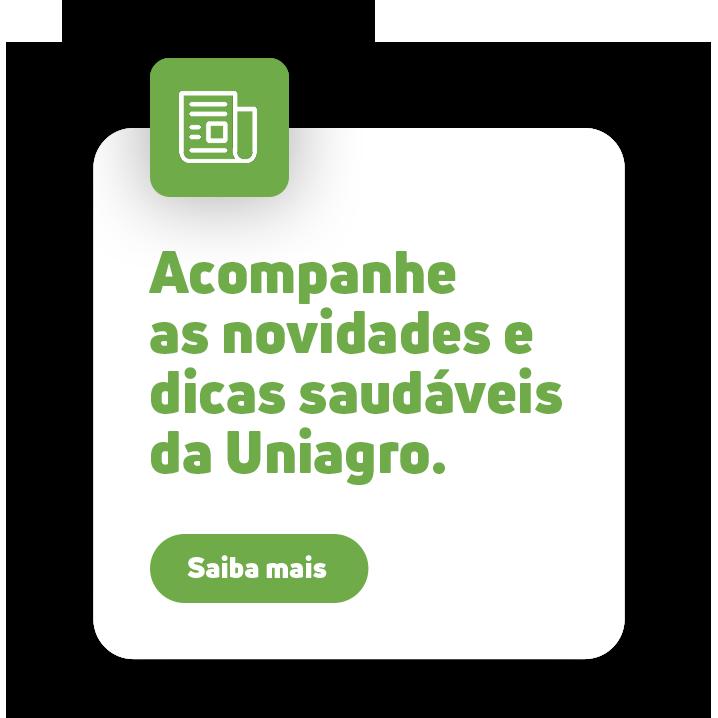Acompanhe as novidades e dicas saudáveis da Uniagro.