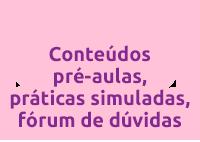 Conteúdos pré-aulas, práticas simuladas, fórum de dúvidas