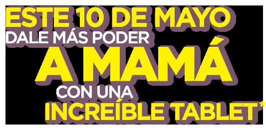 Este 10 de mayo dale más poder a mamá con una increíble tablet