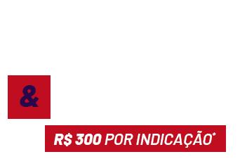 Indique e Ganhe R$ 300 por indicação