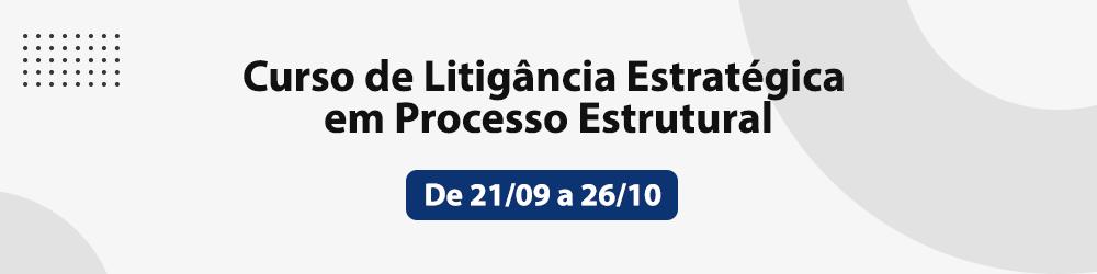 Curso de Litigância Estratégica em Processo Estrutural