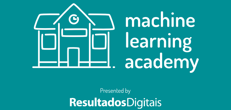 Machine Learning Academy - Presented by Resultados Digitais