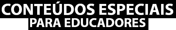 Conteúdos Especiais para Educadores