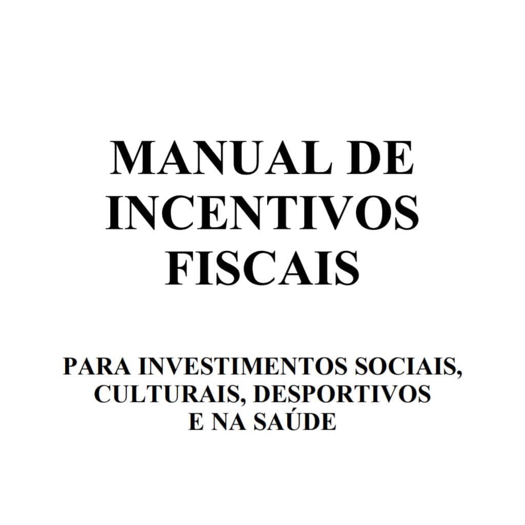 Manual de incentivos fiscais para investimentos sociais, culturais, desportivos e na saúde