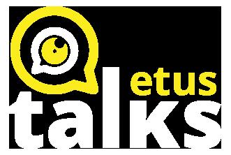 Etus Talks