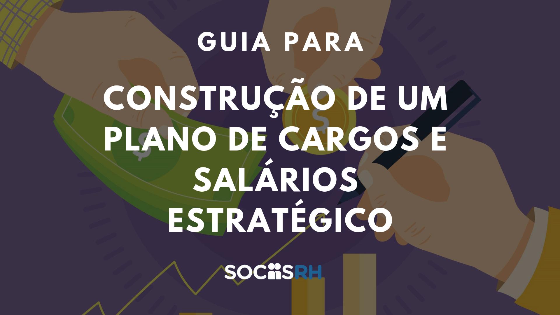 Guia Construção Plano de Cargos e Salários Estratégico - Sociis RH