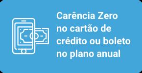 Carência Zero no cartão de crédito ou boleto no plano anual