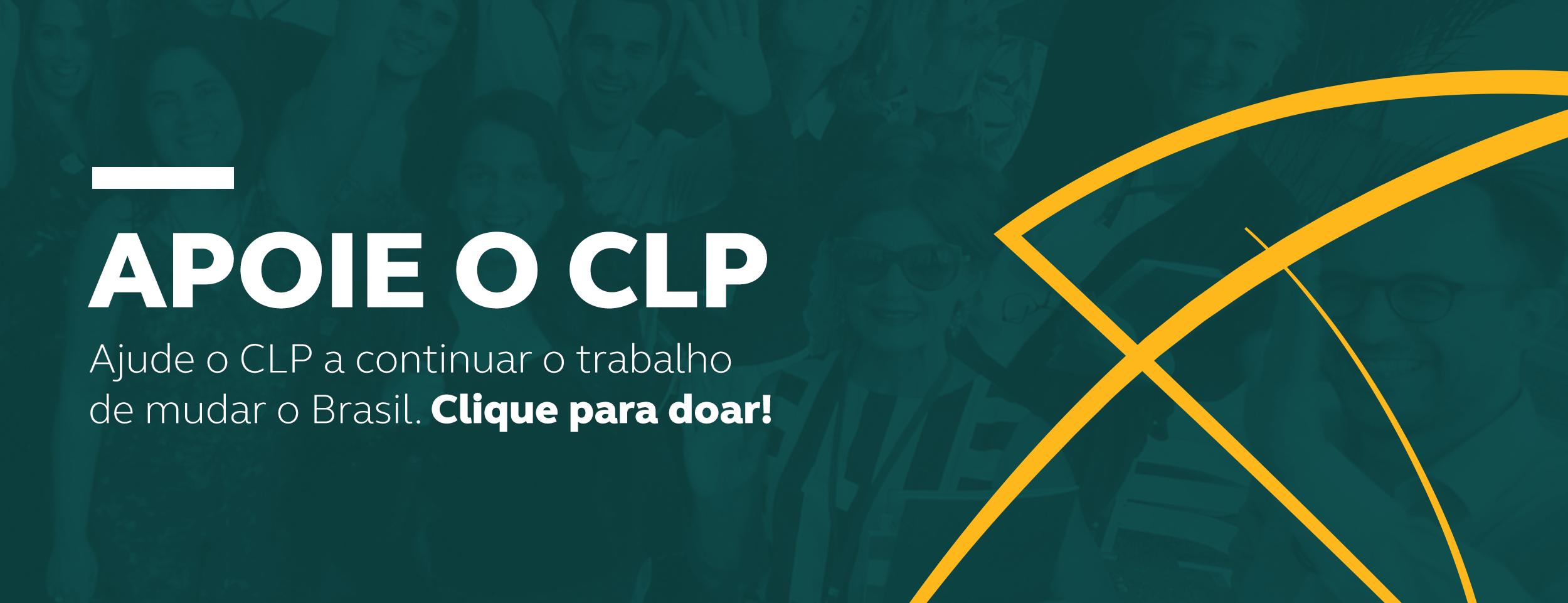 Apoie o CLP - Ajude o CLP a continuar o trabalho de mudar o Brasil. Clique para doar!