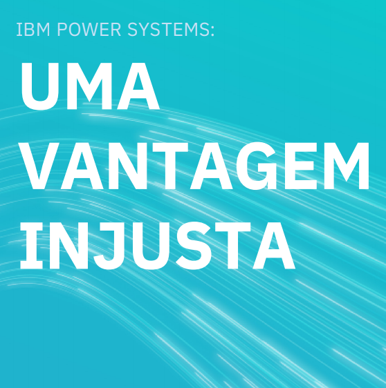 eBook - IBM POWER SYSTEMS: UMA VANTAGEM INJUSTA