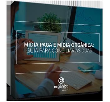 Mídia Paga e Mídia Orgânica: guia para conciliar as duas