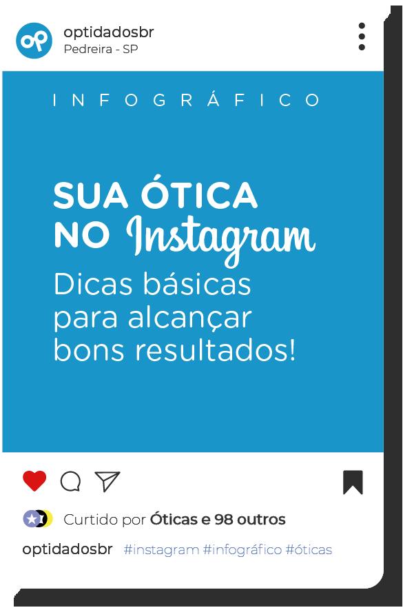 Infográfico Sua Ótica no Instagram - Dicas básicas para alcançar bons resultados!