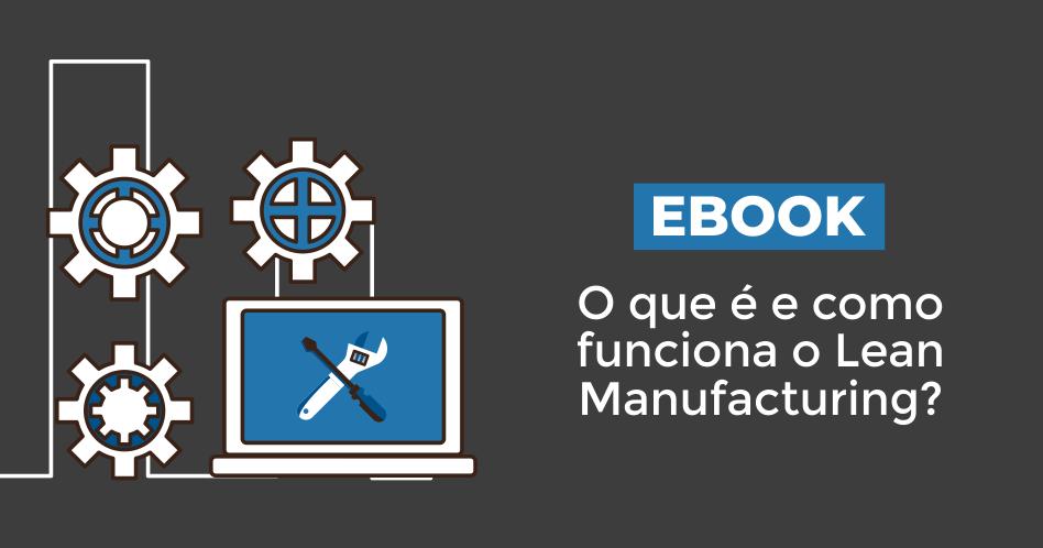 [eBook] O que é e como funciona o Lean Manufacturing?